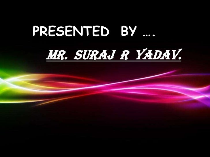 PRESENTED BY …. MR. SURAJ R YADAV.     Powerpoint Templates                            Page 1