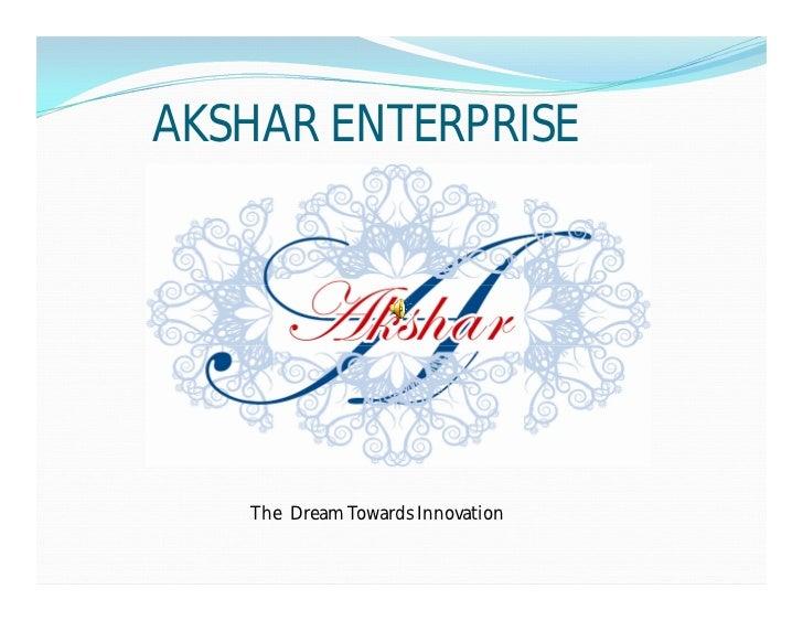AKSHAR ENTERPRISE   The Dream Towards Innovation