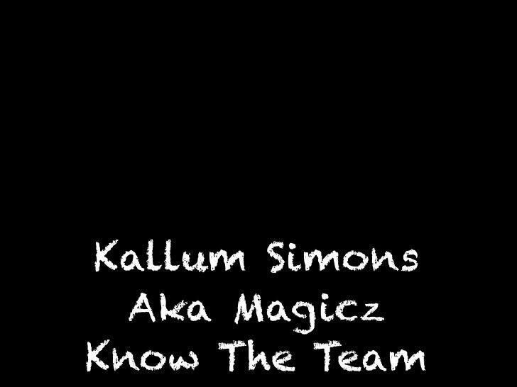 Kallum Simons  Aka MagiczKnow The Team