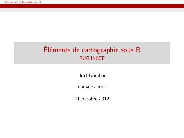Éléments de cartographie sous R                                  Éléments de cartographie sous R                          ...