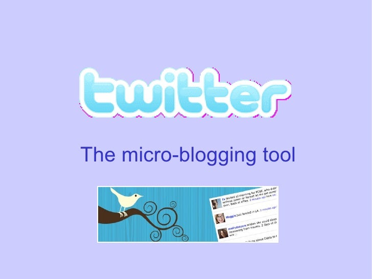 <ul><ul><li>The micro-blogging tool </li></ul></ul>
