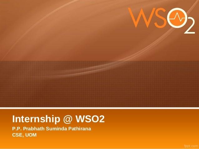 Internship @ WSO2P.P. Prabhath Suminda PathiranaCSE, UOM