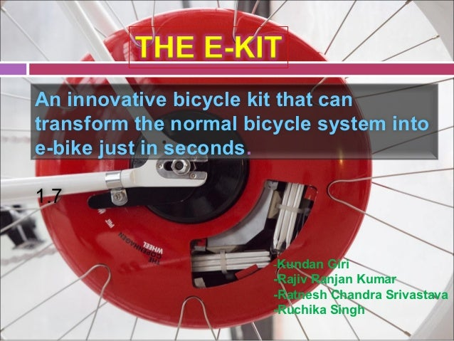 An innovative bicycle kit that cantransform the normal bicycle system intoe-bike just in seconds.1.7                      ...