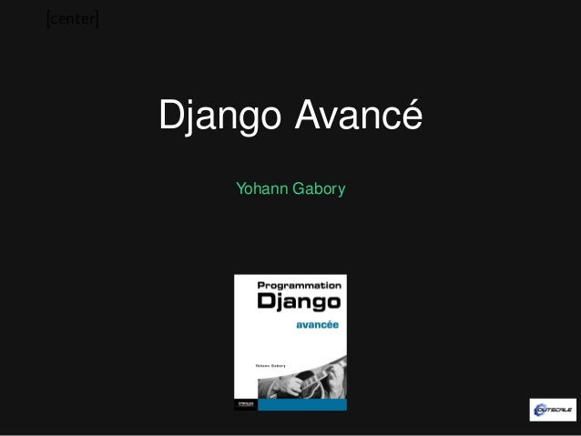 [center]           Django Avancé              Yohann Gabory
