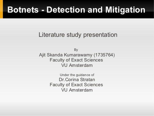 Botnets - Detection and Mitigation       Literature study presentation                       By       Ajit Skanda Kumarawa...