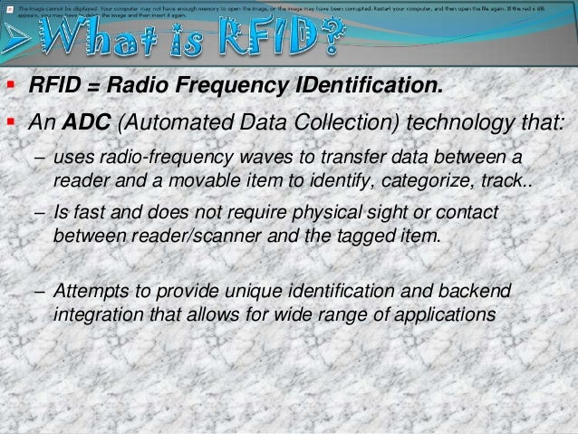  RFID = Radio Frequency IDentification. An ADC (Automated Data Collection) technology that:  – uses radio-frequency wave...