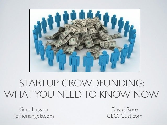 STARTUP CROWDFUNDING: WHAT YOU NEED TO KNOW NOW   Kiran Lingam       David Rose 1billionangels.com   CEO, Gust.com