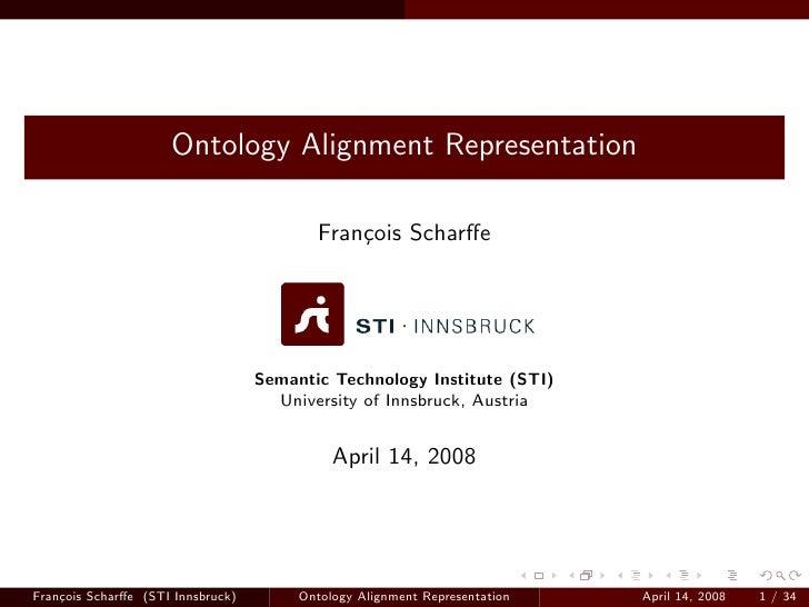 Ontology Alignment Representation                                            Fran¸ois Scharffe                             ...
