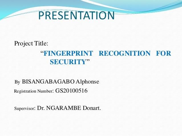 """PRESENTATIONProject Title:               """"FINGERPRINT RECOGNITION FOR .                SECURITY""""By BISANGABAGABO AlphonseR..."""