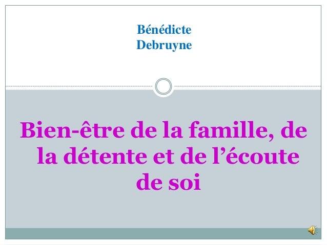 Bénédicte          DebruyneBien-être de la famille, de la détente et de l'écoute          de soi