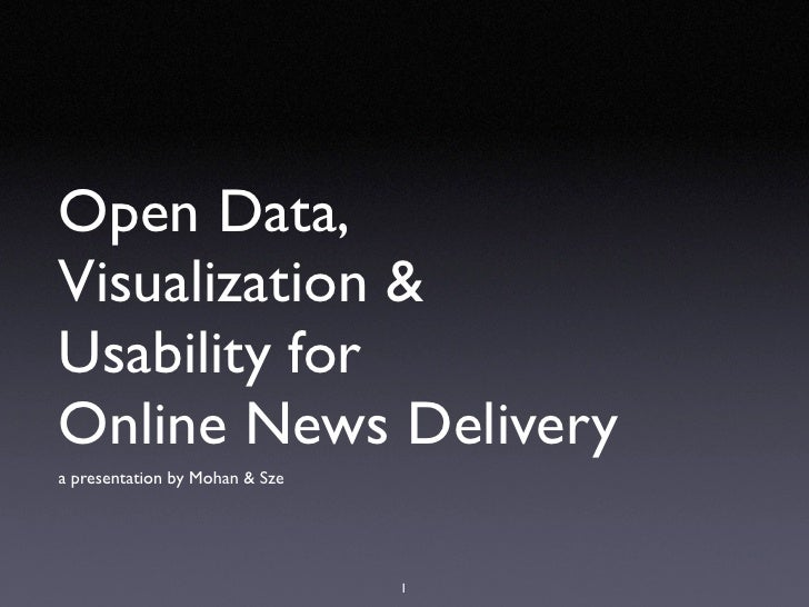 Open Data, Visualization & Usability for Online News Delivery a presentation by Mohan & Sze                               ...