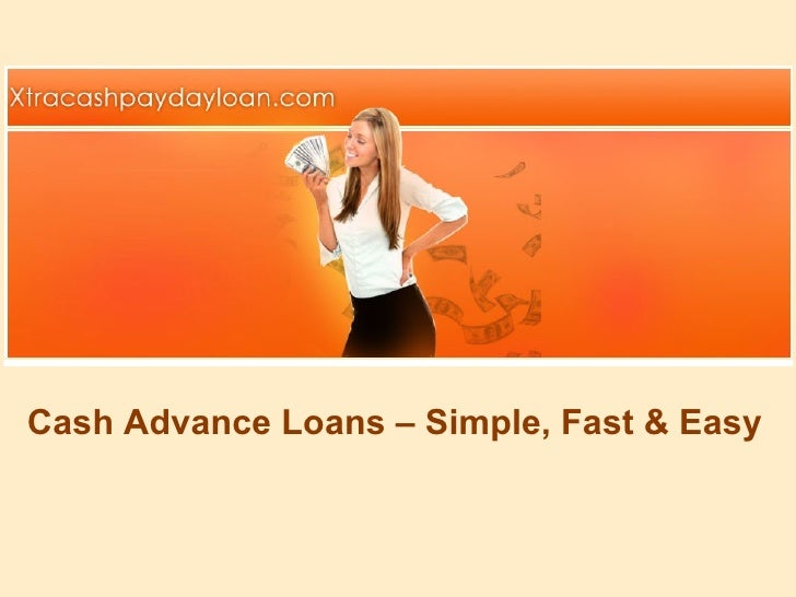 Cash Advance Loans – Simple, Fast & Easy
