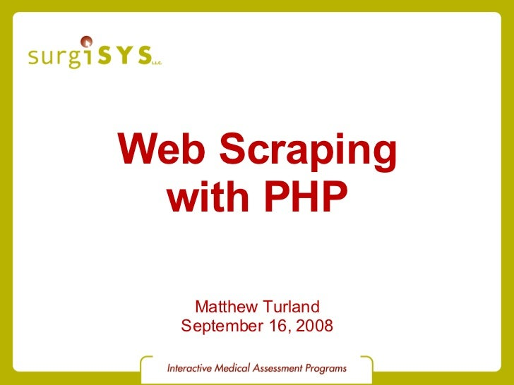 Web Scraping with PHP Matthew Turland September 16, 2008
