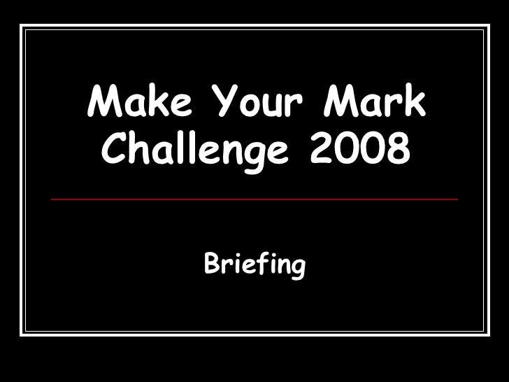 Make Your Mark Challenge 2008 Briefing