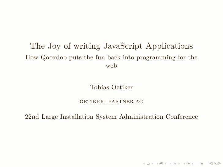 The Joy of writing JavaScript Applications How Qooxdoo puts the fun back into programming for the                         ...
