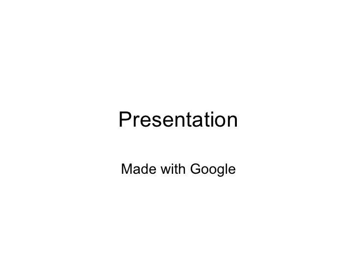 Presentation  Made with Google