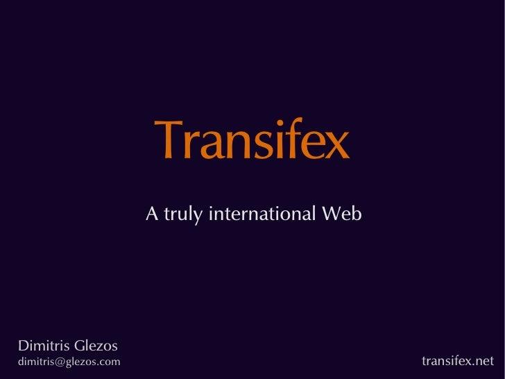Transifex                       A truly international Web     Dimitris Glezos dimitris@glezos.com                         ...