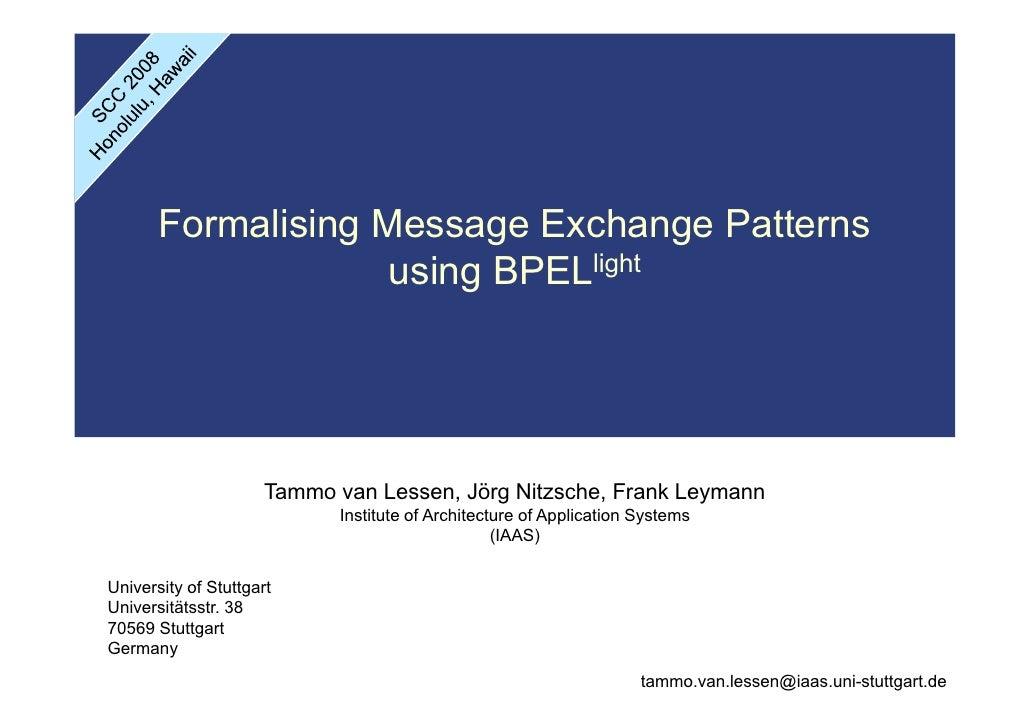Formalising Message Exchange Patterns                     using BPELlight                           Tammo van Lessen, Jörg...
