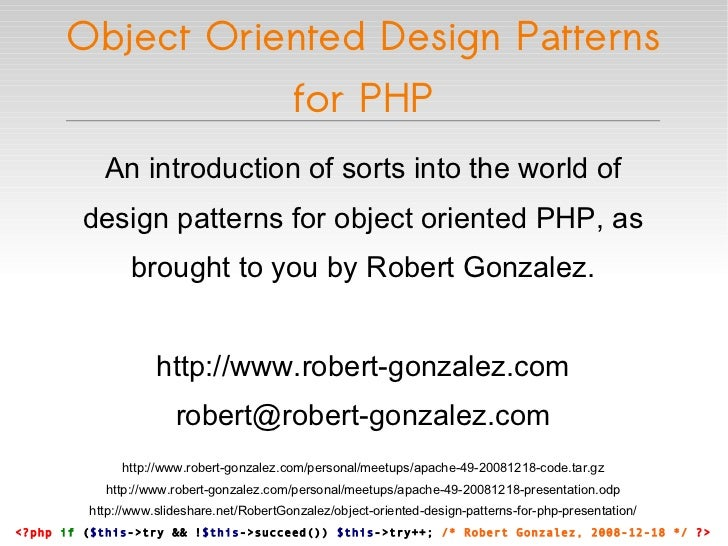 Object Oriented Design Patterns for PHP <?php   if  ( $this ->try && ! $this ->succeed())  $this ->try++;  /* Robert Gonza...
