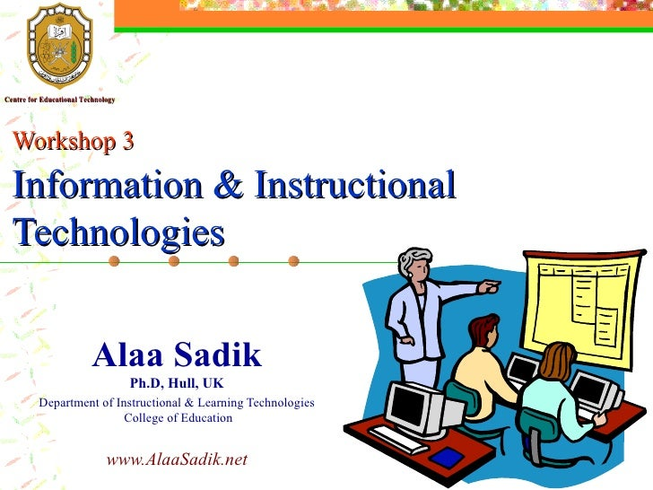 Alaa Sadik Ph.D, Hull, UK Department of Instructional & Learning Technologies  College of Education www.AlaaSadik.net Work...