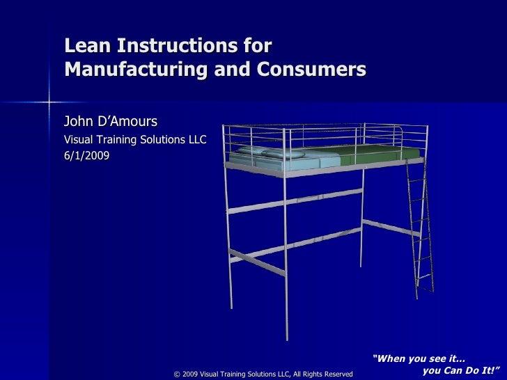 Lean Instructions for  Manufacturing and Consumers <ul><li>John D'Amours </li></ul><ul><li>Visual Training Solutions LLC <...