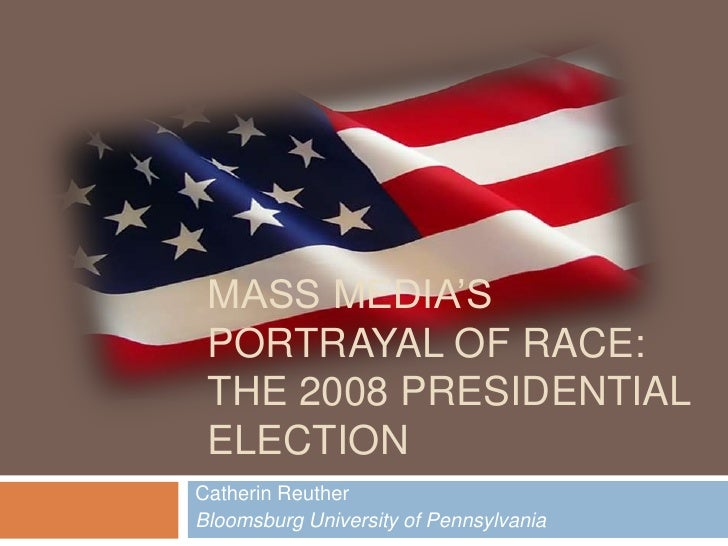 The Portrayl of Race in the 2008 Presidential Election
