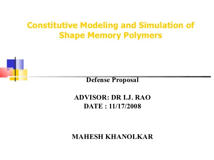 Constitutive Modeling and Simulation of Shape Memory Polymers Defense Proposal ADVISOR: DR I.J. RAO DATE : 11/17/2008 MAHE...