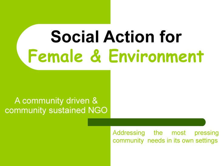 Social Action for Female & Environment A community driven & community sustained NGO Addressing the most pressing community...