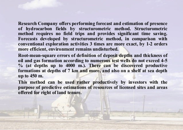 Research Company offers performing forecast and estimation of presence of hydrocarbon fields by structurometric method. St...