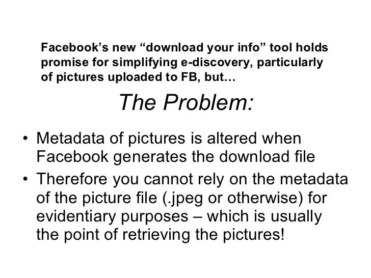 The Problem: <ul><li>Metadata of pictures is altered when Facebook generates the download file </li></ul><ul><li>Therefore...