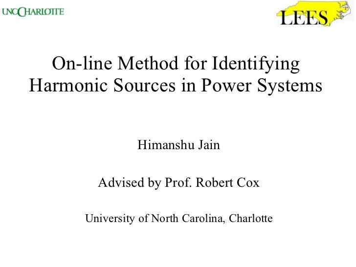On-line Method for Identifying Harmonic Sources in Power Systems  Himanshu Jain Advised by Prof. Robert Cox University of ...