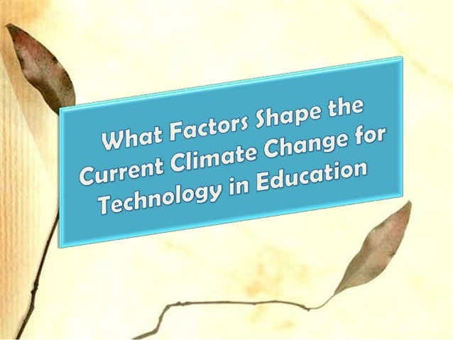 Factors shape the current climate change for technology  in education