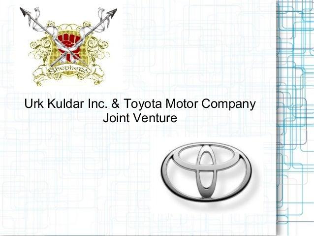 Urk Kuldar Inc. & Toyota Motor Company              Joint Venture