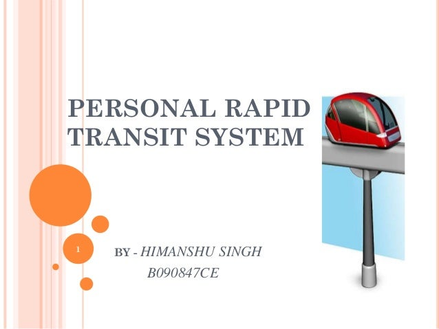 PERSONAL RAPIDTRANSIT SYSTEM1   BY - HIMANSHU   SINGH        B090847CE