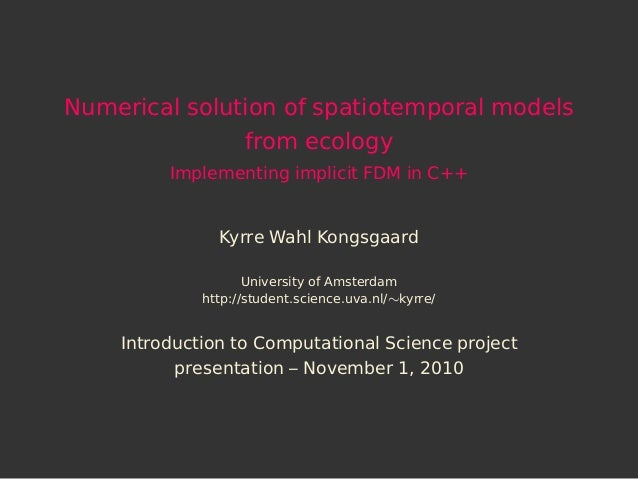 Numerical solution of spatiotemporal models               from ecology         Implementing implicit FDM in C++           ...