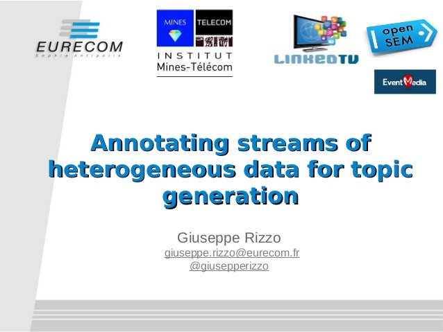 Annotating streams of heterogeneous data for topic generation