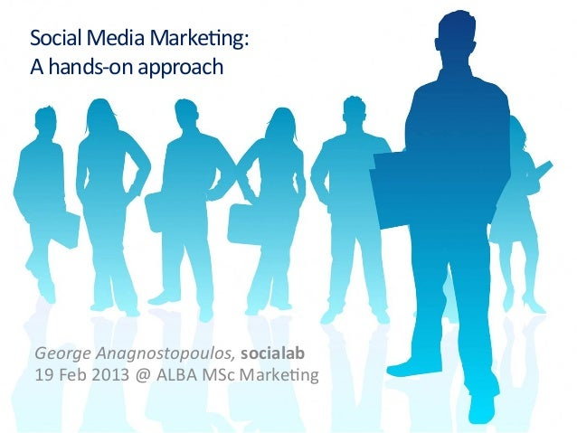 Social Media Marke-ng:  A hands-‐on approach George Anagnostopoulos, socialab 19 Feb 2013 @ A...