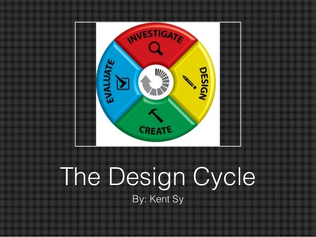 The Design Cycle     By: Kent Sy