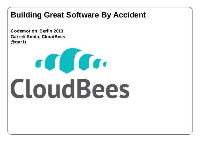BuildingGreatSoftwareByAccidentCodemotion,Berlin2013GarrettSmith,CloudBees@gar1t