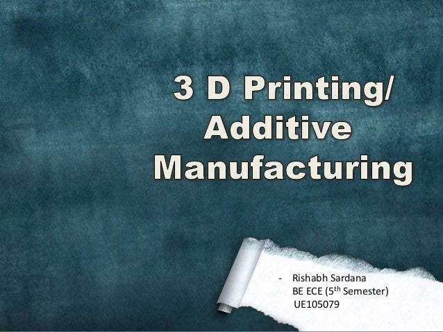 3 D Printing / Additive Manufacturing