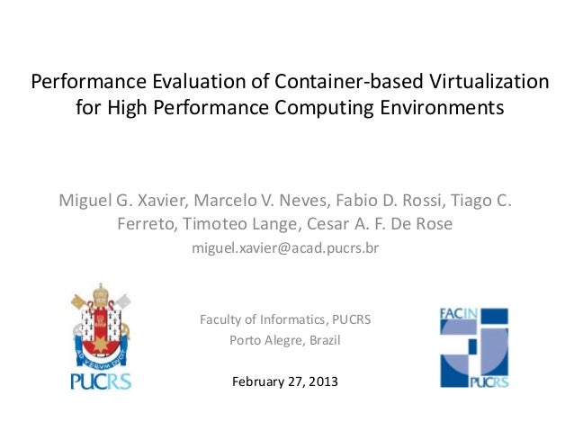 Performance Evaluation of Container-based Virtualizationfor High Performance Computing EnvironmentsMiguel G. Xavier, Marce...