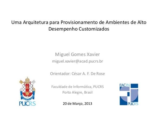 Uma Arquitetura para Provisionamento de Ambientes de AltoDesempenho CustomizadosMiguel Gomes Xaviermiguel.xavier@acad.pucr...