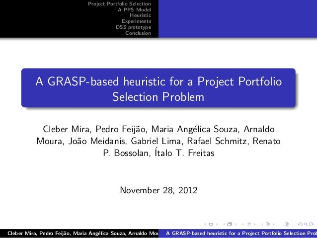 Project Portfolio SelectionA PPS ModelHeuristicExperimentsDSS prototypeConclusionA GRASP-based heuristic for a Project Por...