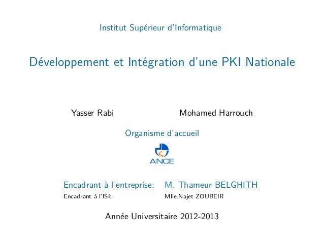 Institut Supérieur d'InformatiqueDéveloppement et Intégration d'une PKI NationaleYasser Rabi Mohamed HarrouchOrganisme d'a...