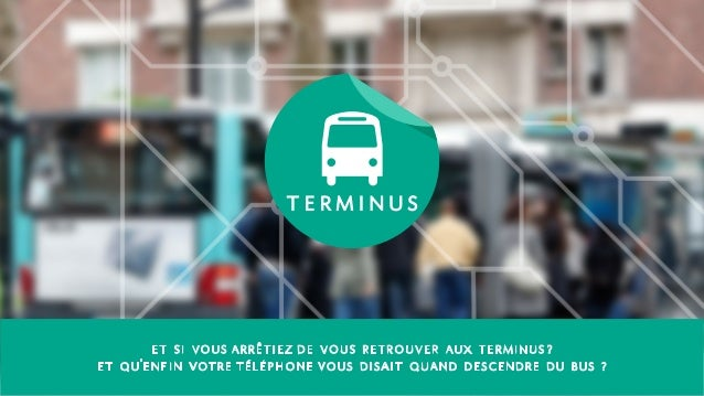 et si vousarrêtiezde vous retrouver aux terminus?et qu'enfin votretéléphonevous disait quand descendre du bus ?