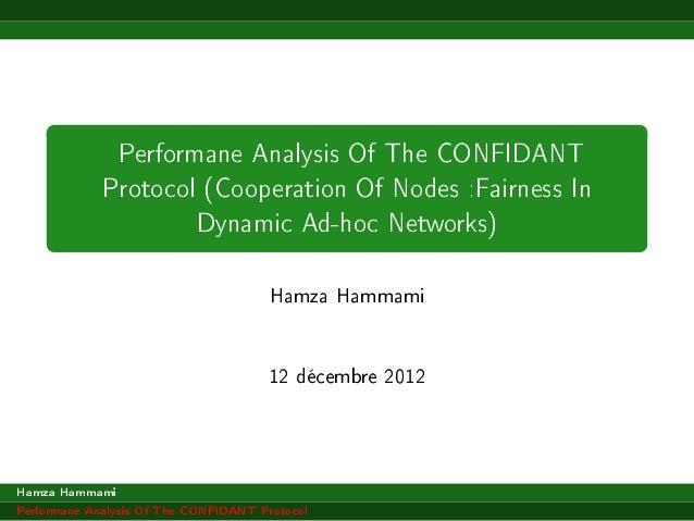 Performane Analysis Of The CONFIDANTProtocol (Cooperation Of Nodes :Fairness InDynamic Ad-hoc Networks)Hamza Hammami12 déc...