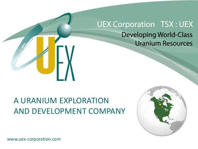 www.uex-corporation.com A URANIUM EXPLORATION AND DEVELOPMENT COMPANY