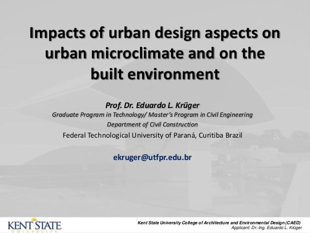 Impacts of urban design aspects on urban microclimate and on the built environment Prof. Dr. Eduardo L. Krüger Graduate Pr...
