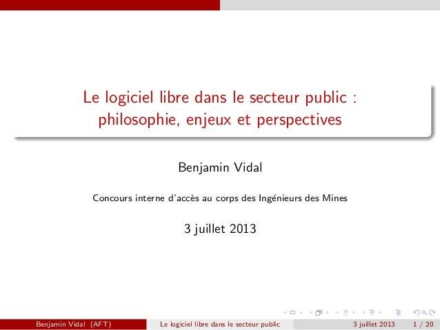 Le logiciel libre dans le secteur public : philosophie, enjeux et perspectives Benjamin Vidal Concours interne d'acc`es au...