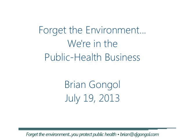 Forget the Environment... We're in the Public-Health Business Brian Gongol July 19, 2013